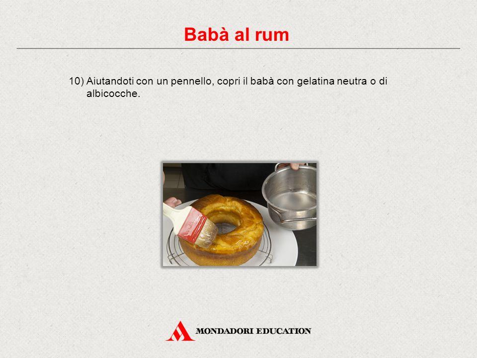 10) Aiutandoti con un pennello, copri il babà con gelatina neutra o di albicocche. Babà al rum