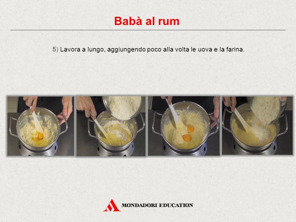 5) Lavora a lungo, aggiungendo poco alla volta le uova e la farina. Babà al rum