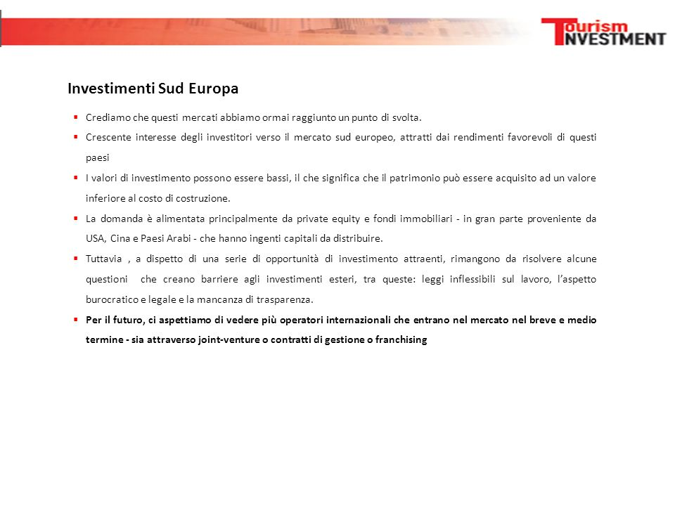 Investimenti Sud Europa  Crediamo che questi mercati abbiamo ormai raggiunto un punto di svolta.  Crescente interesse degli investitori verso il mer