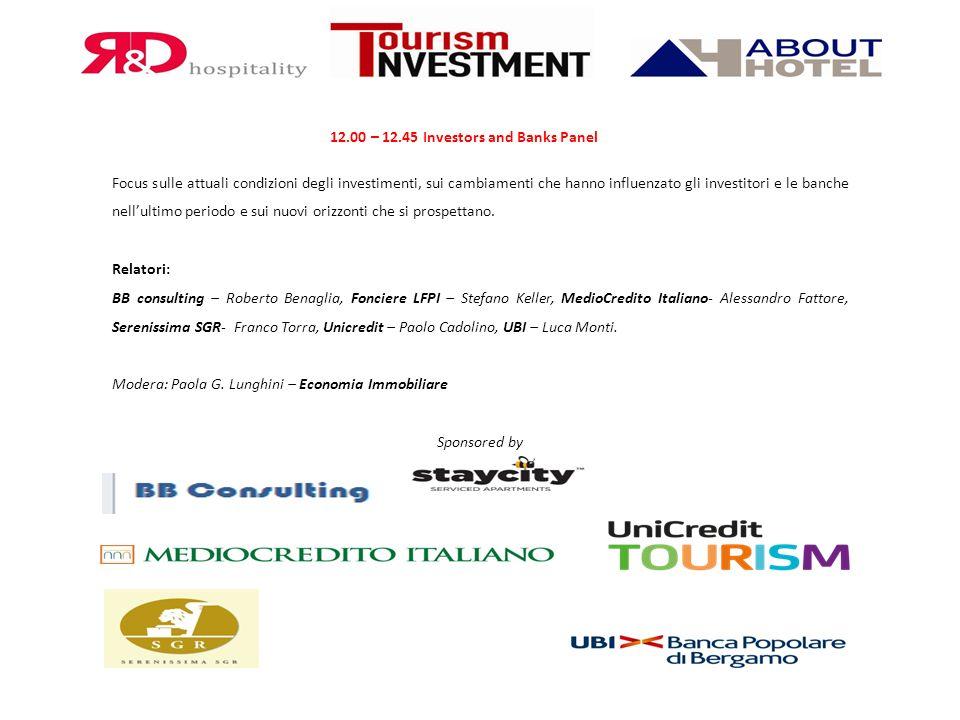 12.00 – 12.45 Investors and Banks Panel Focus sulle attuali condizioni degli investimenti, sui cambiamenti che hanno influenzato gli investitori e le