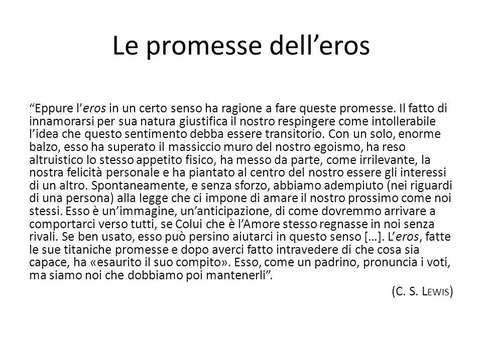 """Le promesse dell'eros """"Eppure l'eros in un certo senso ha ragione a fare queste promesse. Il fatto di innamorarsi per sua natura giustifica il nostro"""