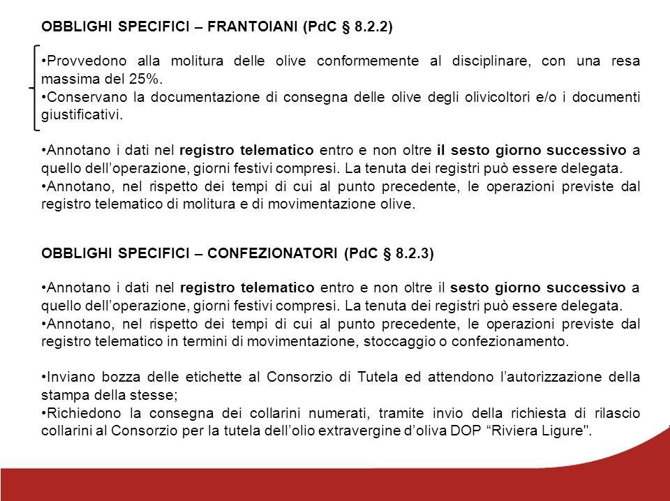 OBBLIGHI SPECIFICI – FRANTOIANI (PdC § 8.2.2) Provvedono alla molitura delle olive conformemente al disciplinare, con una resa massima del 25%. Conser