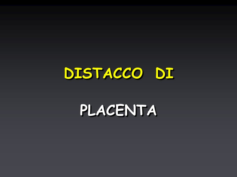 DISTACCO DI PLACENTAPLACENTA