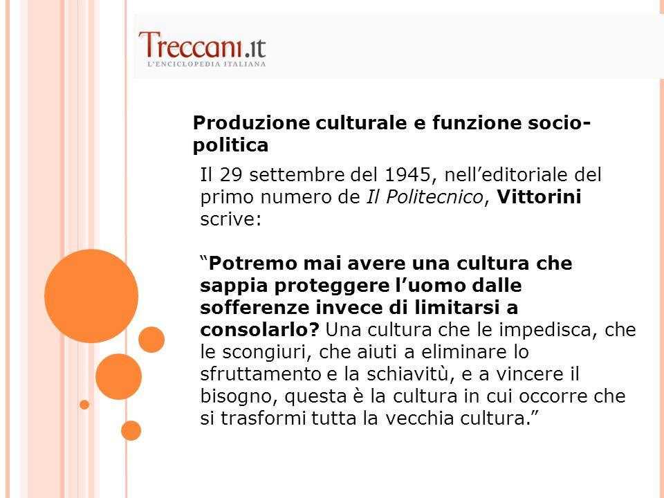 Il 29 settembre del 1945, nell'editoriale del primo numero de Il Politecnico, Vittorini scrive: Potremo mai avere una cultura che sappia proteggere l'uomo dalle sofferenze invece di limitarsi a consolarlo.
