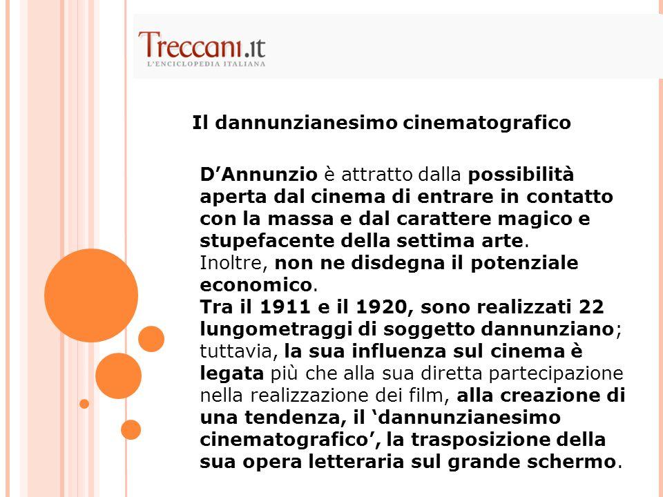 D'Annunzio è attratto dalla possibilità aperta dal cinema di entrare in contatto con la massa e dal carattere magico e stupefacente della settima arte.