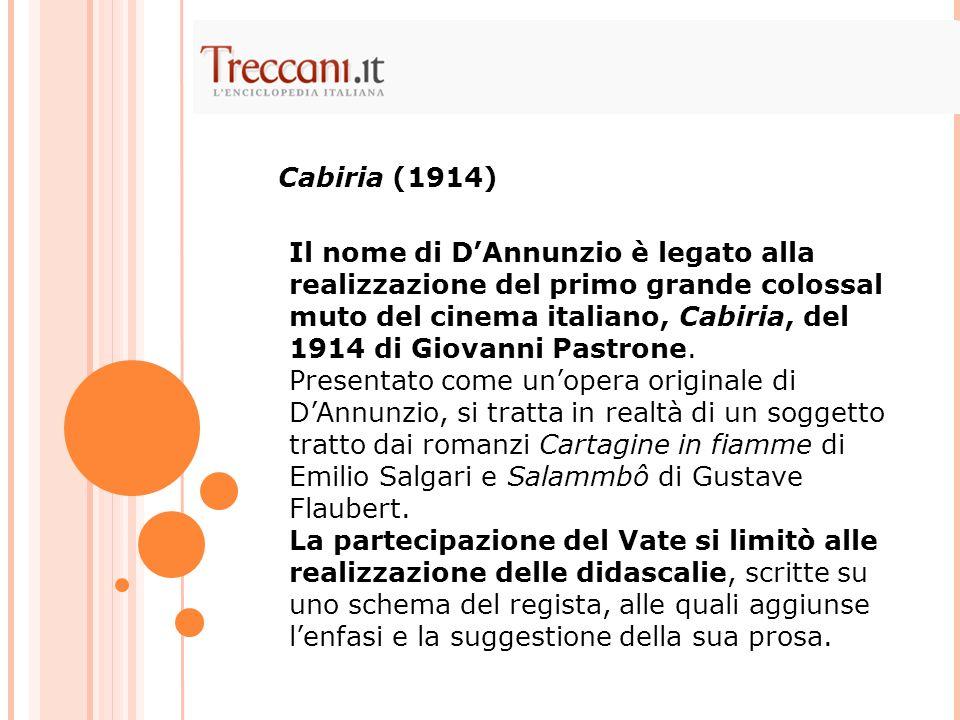 Il nome di D'Annunzio è legato alla realizzazione del primo grande colossal muto del cinema italiano, Cabiria, del 1914 di Giovanni Pastrone.