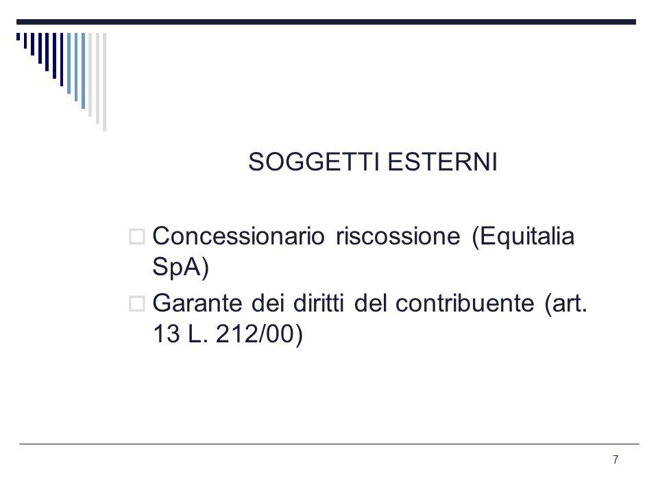 7 SOGGETTI ESTERNI  Concessionario riscossione (Equitalia SpA)  Garante dei diritti del contribuente (art. 13 L. 212/00)