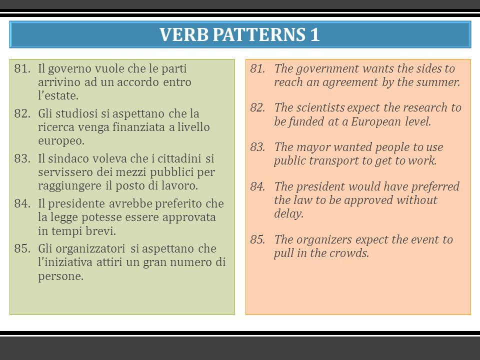 VERB PATTERNS 1 81.Il governo vuole che le parti arrivino ad un accordo entro l'estate.