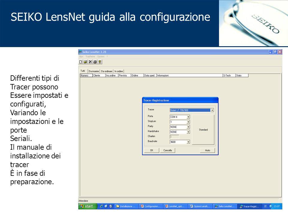 SEIKO LensNet guida alla configurazione Differenti tipi di Tracer possono Essere impostati e configurati, Variando le impostazioni e le porte Seriali.