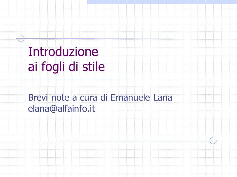Introduzione ai fogli di stile Brevi note a cura di Emanuele Lana elana@alfainfo.it