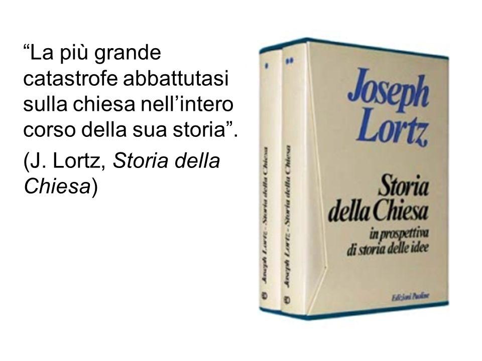 """""""La più grande catastrofe abbattutasi sulla chiesa nell'intero corso della sua storia"""". (J. Lortz, Storia della Chiesa)"""
