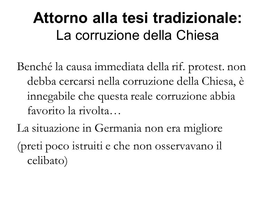 Attorno alla tesi tradizionale: La corruzione della Chiesa Benché la causa immediata della rif. protest. non debba cercarsi nella corruzione della Chi