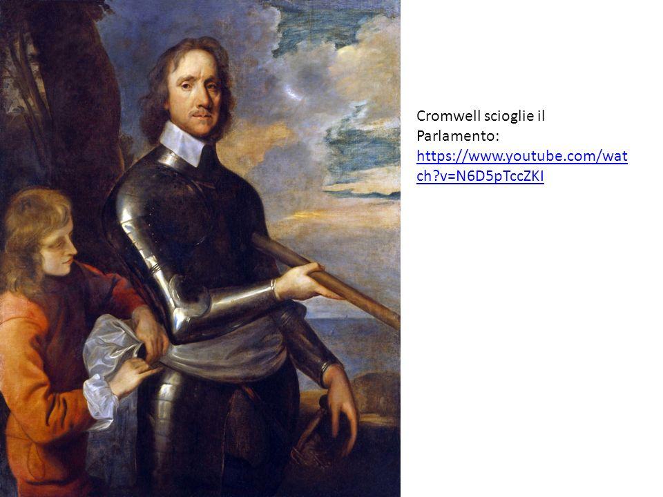Cromwell scioglie il Parlamento: https://www.youtube.com/wat ch?v=N6D5pTccZKI https://www.youtube.com/wat ch?v=N6D5pTccZKI