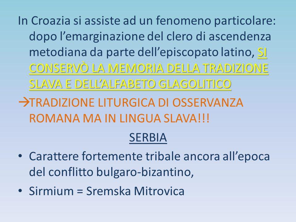 SI CONSERVÒ LA MEMORIA DELLA TRADIZIONE SLAVA E DELL'ALFABETO GLAGOLITICO In Croazia si assiste ad un fenomeno particolare: dopo l'emarginazione del c