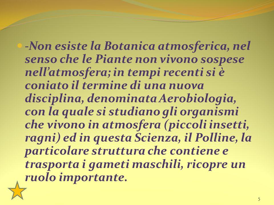 -Non esiste la Botanica atmosferica, nel senso che le Piante non vivono sospese nell'atmosfera; in tempi recenti si è coniato il termine di una nuova