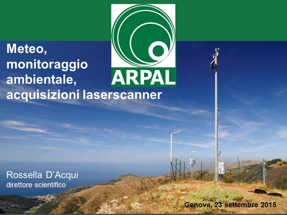 MOD-PRCF-09-AR rev02 del 13/08/131 Meteo, monitoraggio ambientale, acquisizioni laserscanner Rossella D'Acqui direttore scientifico Genova, 23 settembre 2015