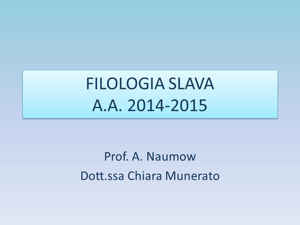 FILOLOGIA SLAVA A.A. 2014-2015 Prof. A. Naumow Dott.ssa Chiara Munerato