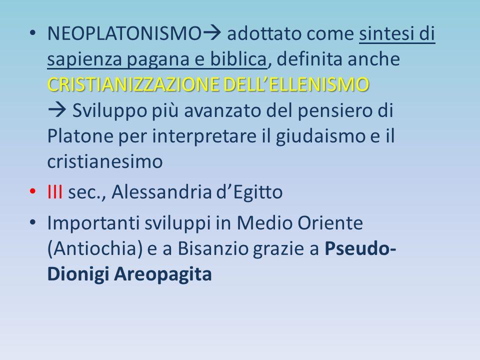 CRISTIANIZZAZIONE DELL'ELLENISMO NEOPLATONISMO  adottato come sintesi di sapienza pagana e biblica, definita anche CRISTIANIZZAZIONE DELL'ELLENISMO 