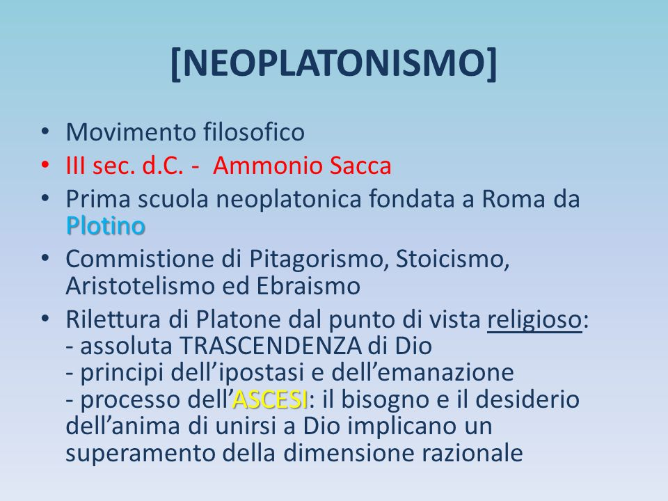 [NEOPLATONISMO] Movimento filosofico III sec. d.C. - Ammonio Sacca Plotino Prima scuola neoplatonica fondata a Roma da Plotino Commistione di Pitagori