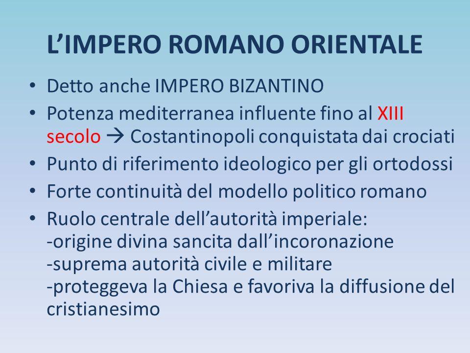 L'IMPERO ROMANO ORIENTALE Detto anche IMPERO BIZANTINO Potenza mediterranea influente fino al XIII secolo  Costantinopoli conquistata dai crociati Pu
