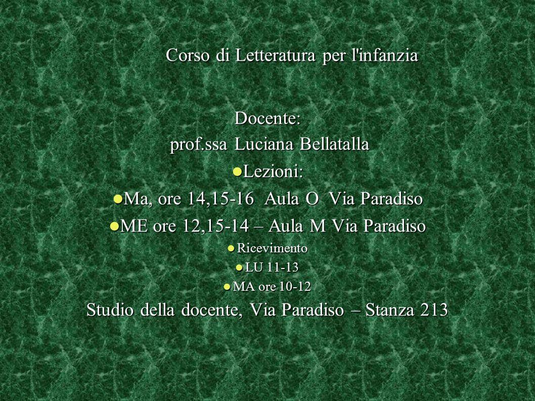 Corso di Letteratura per l'infanzia Corso di Letteratura per l'infanzia Docente: prof.ssa Luciana Bellatalla prof.ssa Luciana Bellatalla Lezioni: Lezi