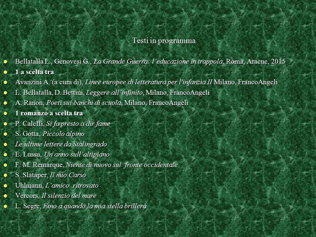 Testi in programma Bellatalla L., Genovesi G., La Grande Guerra: l'educazione in trappola, Roma, Aracne, 2015 Bellatalla L., Genovesi G., La Grande Gu