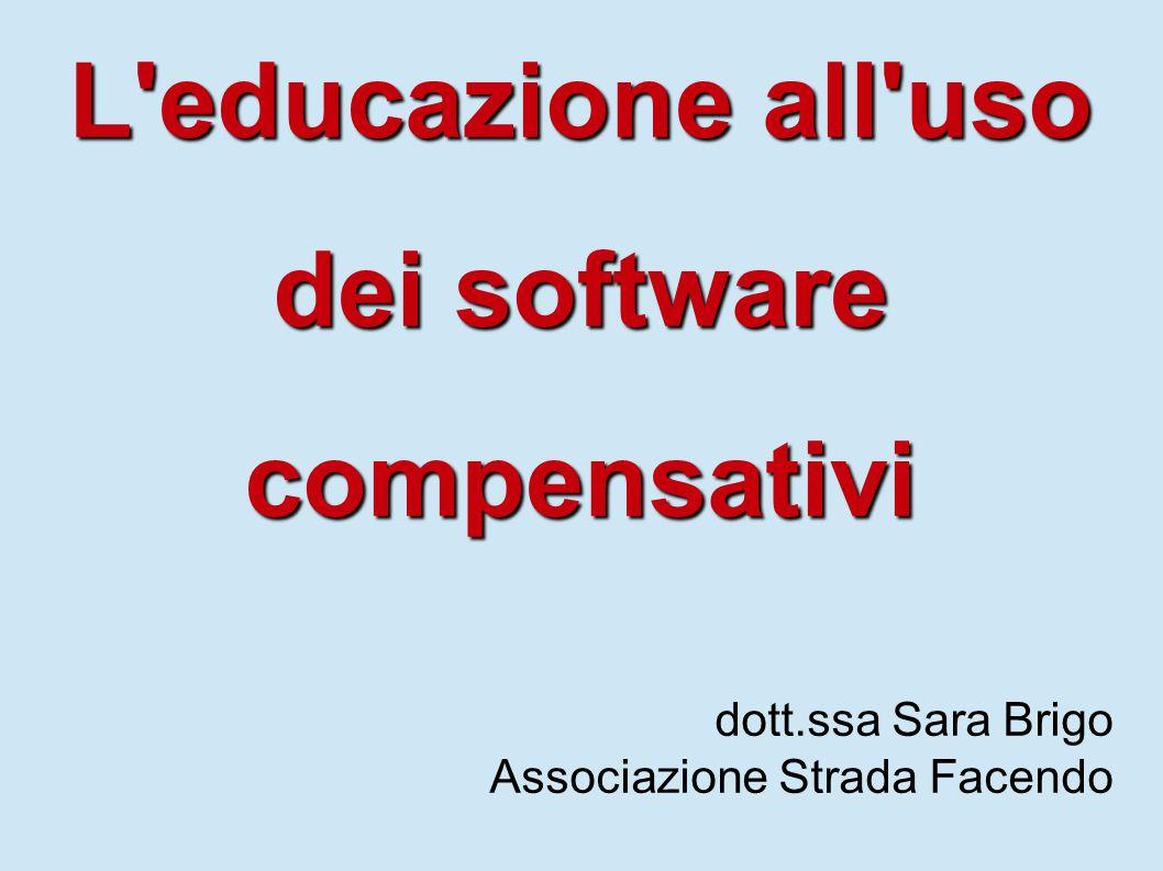 L'educazione all'uso dei software compensativi dott.ssa Sara Brigo Associazione Strada Facendo
