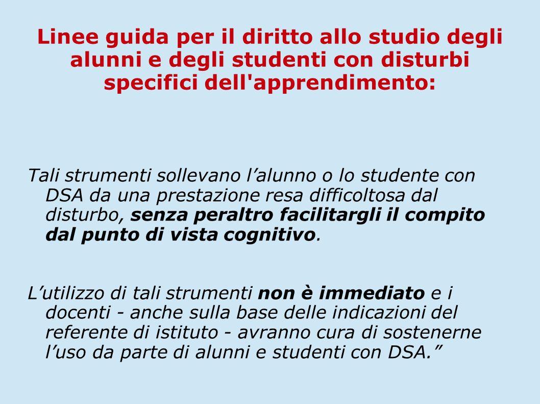 Tali strumenti sollevano l'alunno o lo studente con DSA da una prestazione resa difficoltosa dal disturbo, senza peraltro facilitargli il compito dal