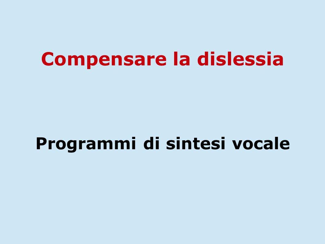 Compensare la dislessia Programmi di sintesi vocale