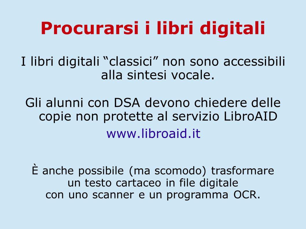 """Procurarsi i libri digitali I libri digitali """"classici"""" non sono accessibili alla sintesi vocale. Gli alunni con DSA devono chiedere delle copie non p"""