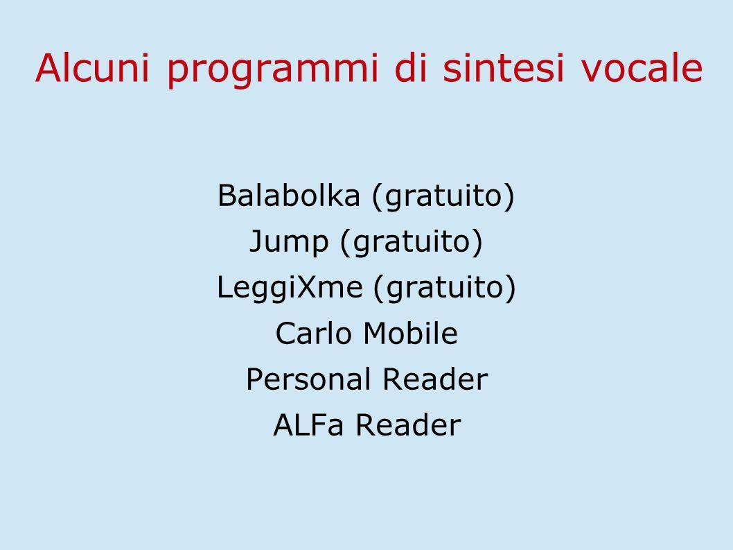 Alcuni programmi di sintesi vocale Balabolka (gratuito) Jump (gratuito) LeggiXme (gratuito) Carlo Mobile Personal Reader ALFa Reader