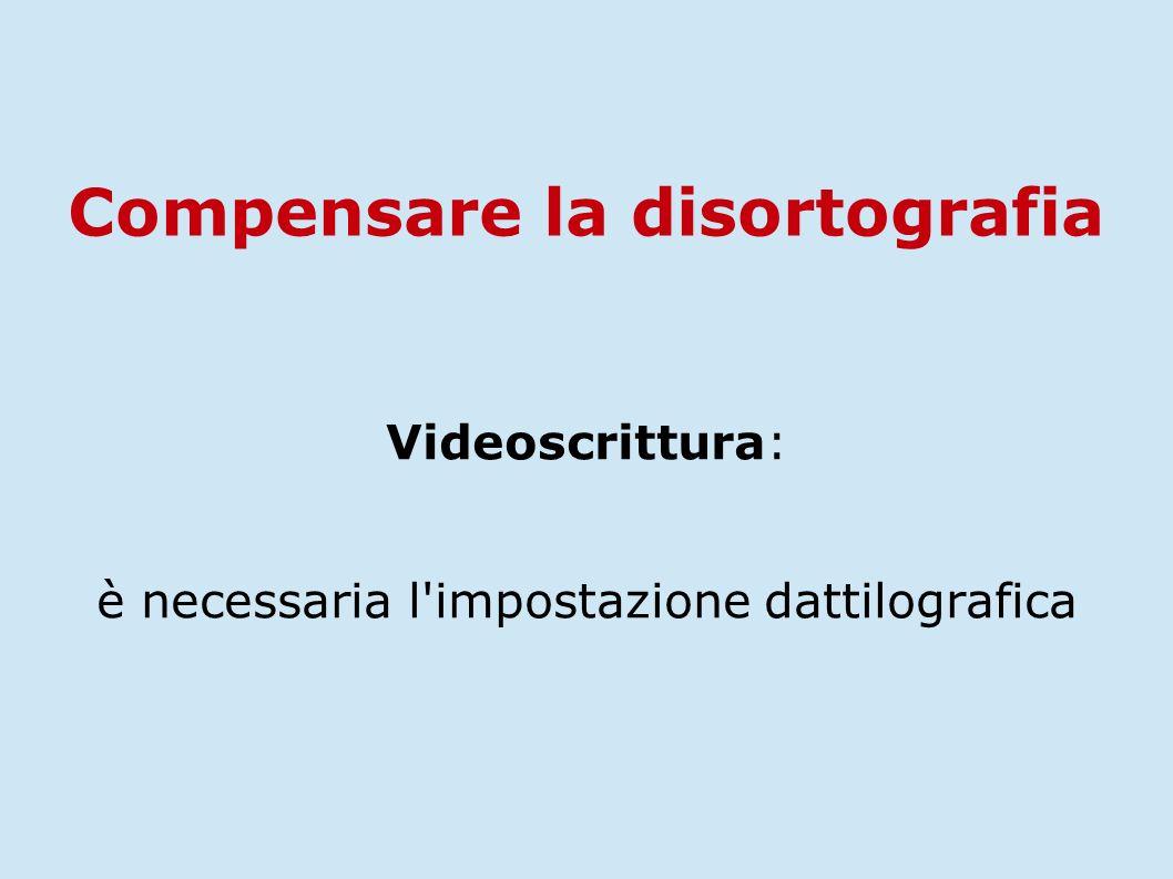 Videoscrittura: è necessaria l'impostazione dattilografica Compensare la disortografia