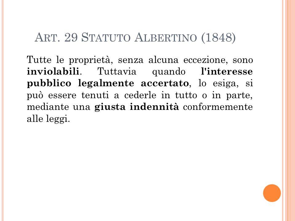 A RT.29 S TATUTO A LBERTINO (1848) Tutte le proprietà, senza alcuna eccezione, sono inviolabili.