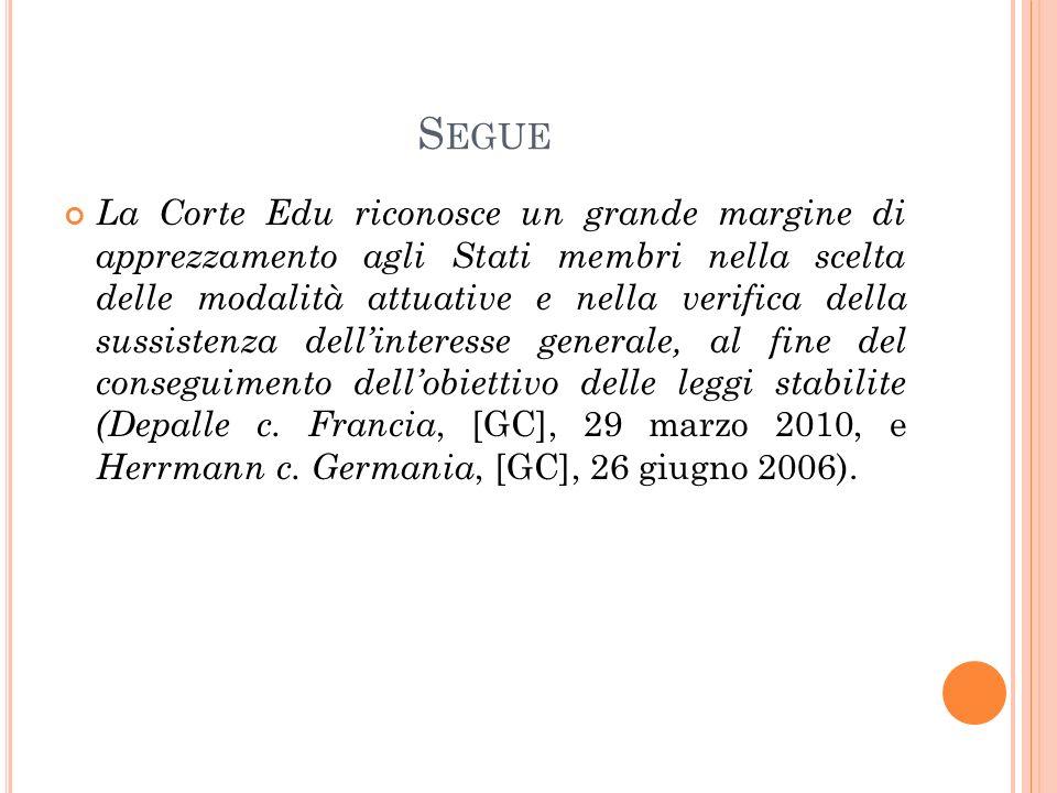 S EGUE La Corte Edu riconosce un grande margine di apprezzamento agli Stati membri nella scelta delle modalità attuative e nella verifica della sussistenza dell'interesse generale, al fine del conseguimento dell'obiettivo delle leggi stabilite (Depalle c.