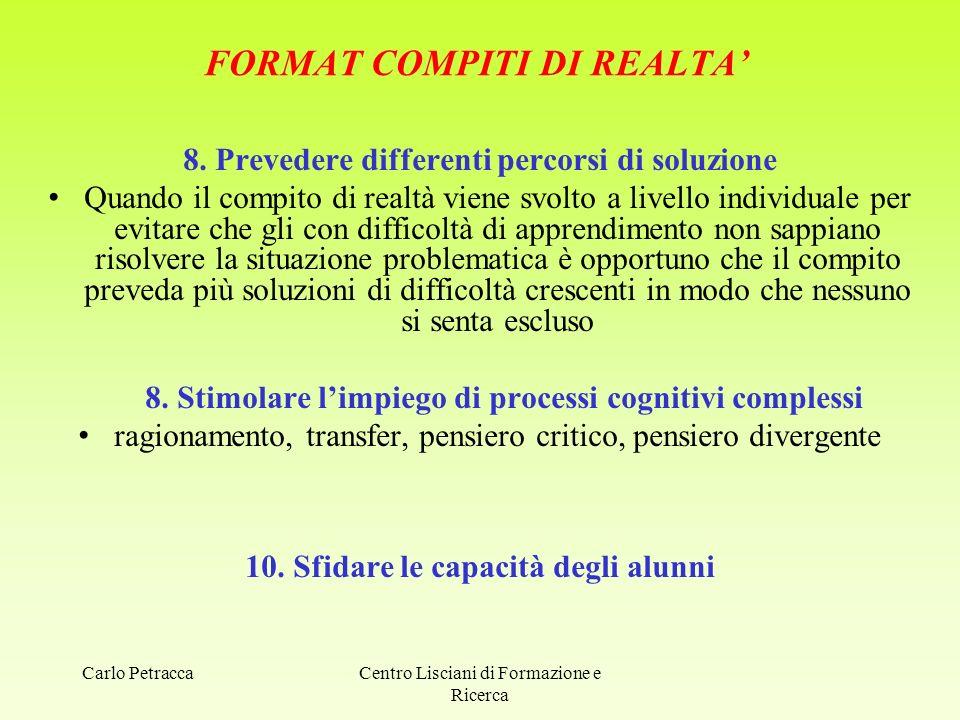 FORMAT COMPITI DI REALTA' 8. Prevedere differenti percorsi di soluzione Quando il compito di realtà viene svolto a livello individuale per evitare che