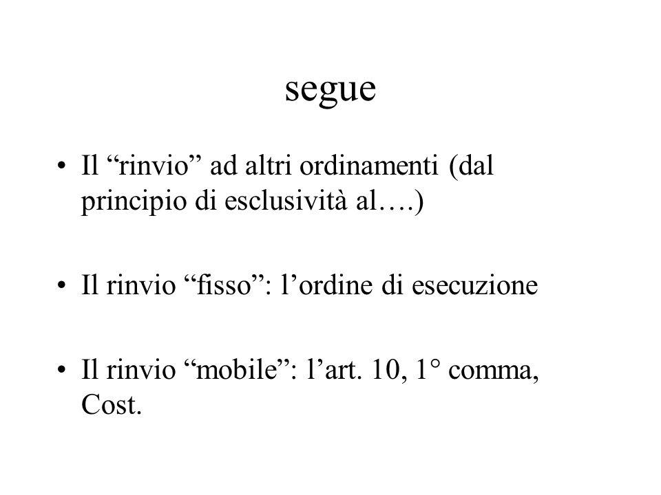 """segue Il """"rinvio"""" ad altri ordinamenti (dal principio di esclusività al….) Il rinvio """"fisso"""": l'ordine di esecuzione Il rinvio """"mobile"""": l'art. 10, 1°"""