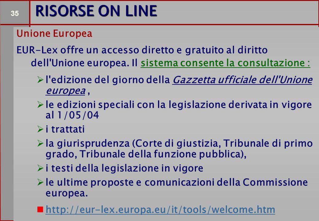 35 Dipartimento Processi Organizzativi ex ISPESL* RISORSE ON LINE Unione Europea EUR-Lex offre un accesso diretto e gratuito al diritto dell Unione europea.