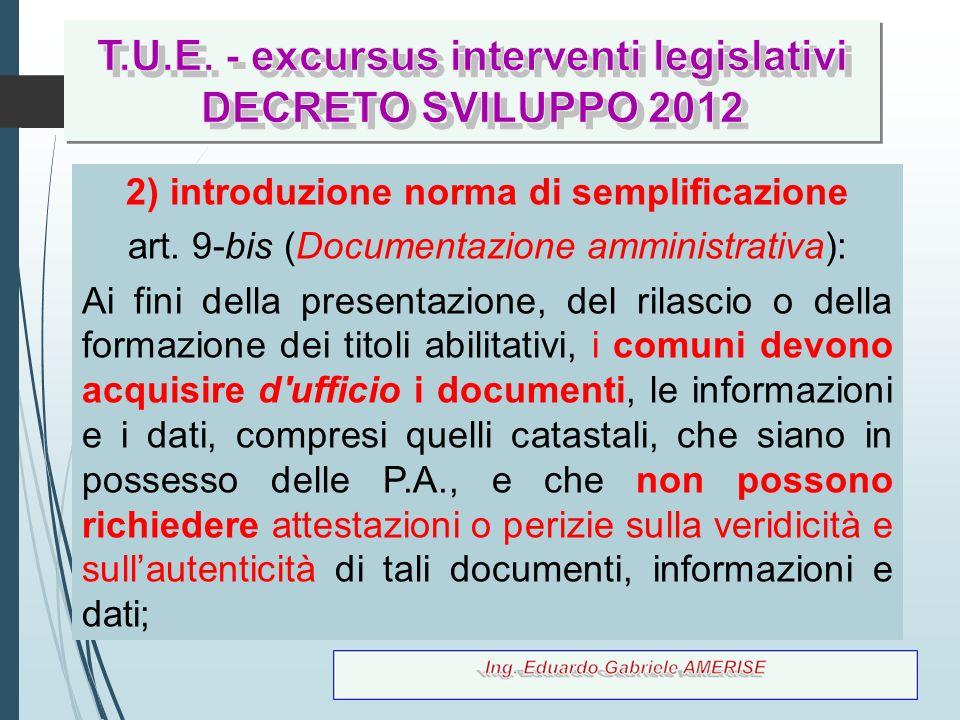 11 2) introduzione norma di semplificazione art. 9-bis (Documentazione amministrativa): Ai fini della presentazione, del rilascio o della formazione d