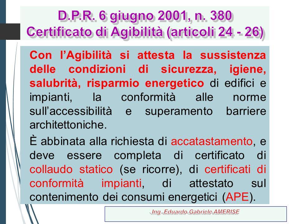 Con l'Agibilità si attesta la sussistenza delle condizioni di sicurezza, igiene, salubrità, risparmio energetico di edifici e impianti, la conformità