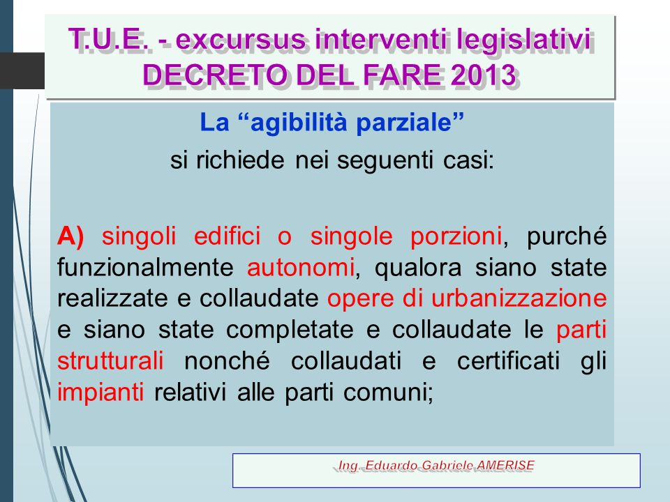 """17 La """"agibilità parziale"""" si richiede nei seguenti casi: A) singoli edifici o singole porzioni, purché funzionalmente autonomi, qualora siano state r"""