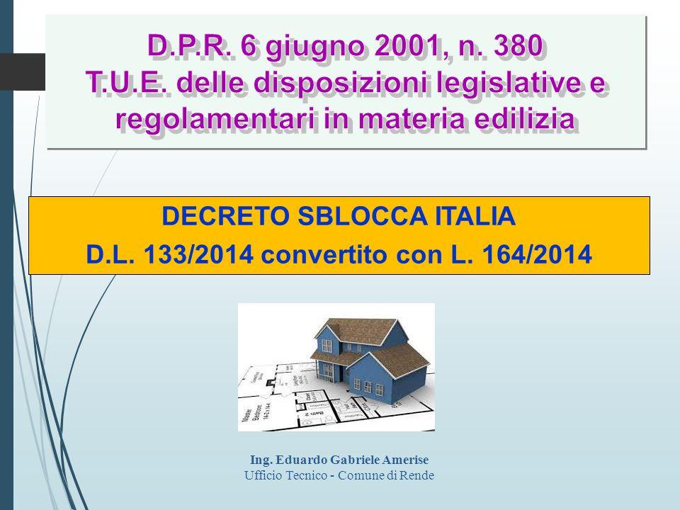 DECRETO SBLOCCA ITALIA D.L. 133/2014 convertito con L. 164/2014 Ing. Eduardo Gabriele Amerise Ufficio Tecnico - Comune di Rende
