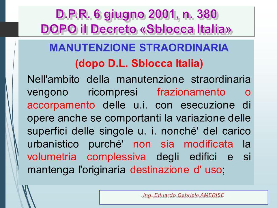 36 MANUTENZIONE STRAORDINARIA (dopo D.L. Sblocca Italia) Nell'ambito della manutenzione straordinaria vengono ricompresi frazionamento o accorpamento