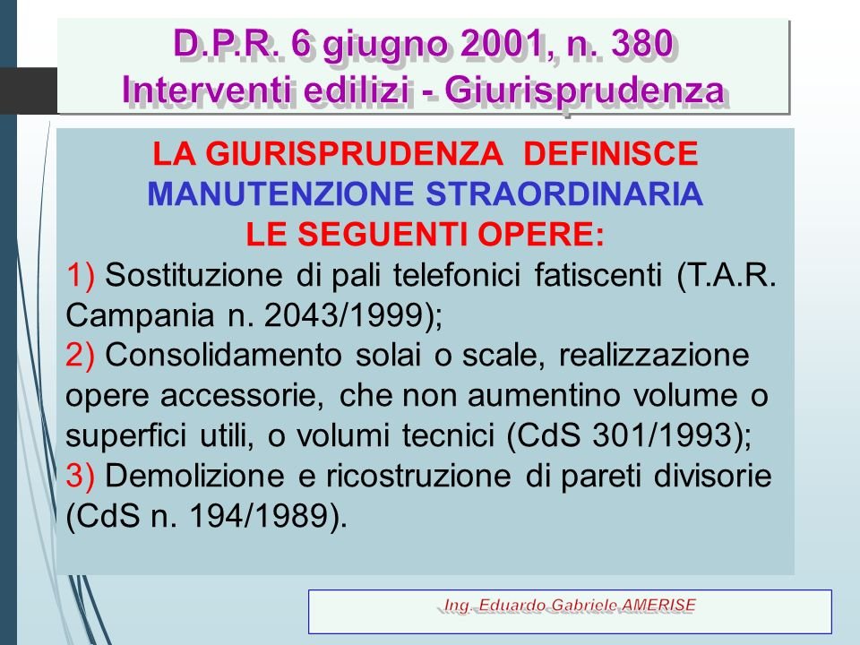 37 LA GIURISPRUDENZA DEFINISCE MANUTENZIONE STRAORDINARIA LE SEGUENTI OPERE: 1) Sostituzione di pali telefonici fatiscenti (T.A.R. Campania n. 2043/19