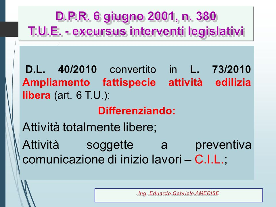 D.L. 40/2010 convertito in L. 73/2010 Ampliamento fattispecie attività edilizia libera (art. 6 T.U.): Differenziando: Attività totalmente libere; Atti