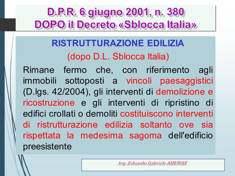 49 RISTRUTTURAZIONE EDILIZIA (dopo D.L. Sblocca Italia) Rimane fermo che, con riferimento agli immobili sottoposti a vincoli paesaggistici (D.lgs. 42/