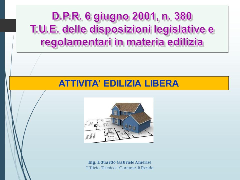 ATTIVITA' EDILIZIA LIBERA Ing. Eduardo Gabriele Amerise Ufficio Tecnico - Comune di Rende