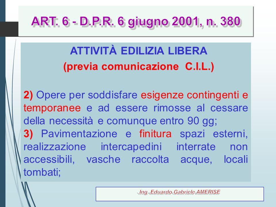 66 ATTIVITÀ EDILIZIA LIBERA (previa comunicazione C.I.L.) 2) Opere per soddisfare esigenze contingenti e temporanee e ad essere rimosse al cessare del