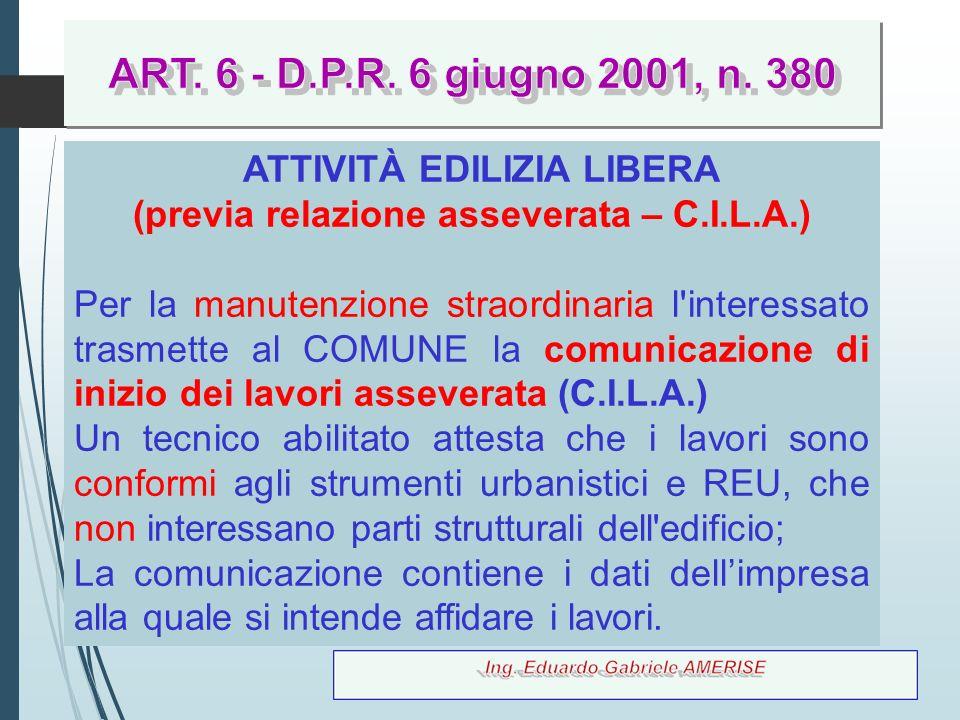 68 ATTIVITÀ EDILIZIA LIBERA (previa relazione asseverata – C.I.L.A.) Per la manutenzione straordinaria l'interessato trasmette al COMUNE la comunicazi