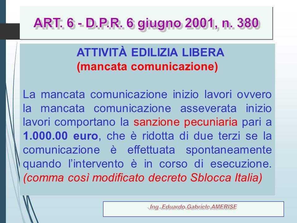 69 ATTIVITÀ EDILIZIA LIBERA (mancata comunicazione) La mancata comunicazione inizio lavori ovvero la mancata comunicazione asseverata inizio lavori co