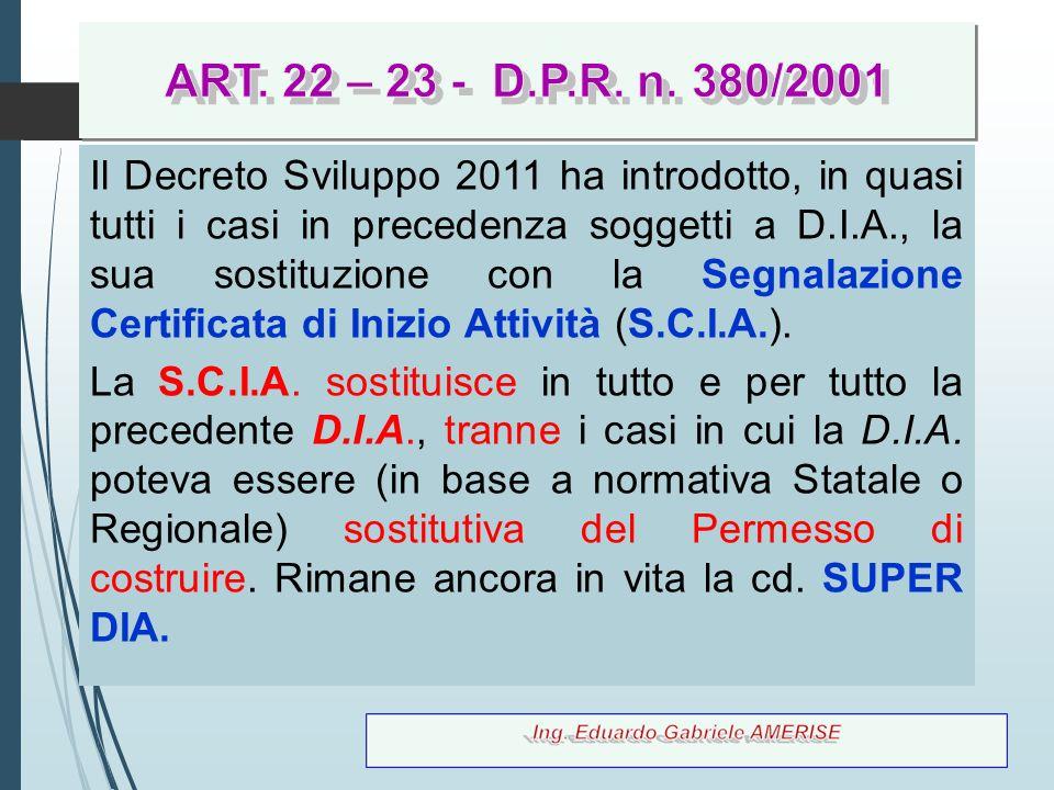 74 Il Decreto Sviluppo 2011 ha introdotto, in quasi tutti i casi in precedenza soggetti a D.I.A., la sua sostituzione con la Segnalazione Certificata
